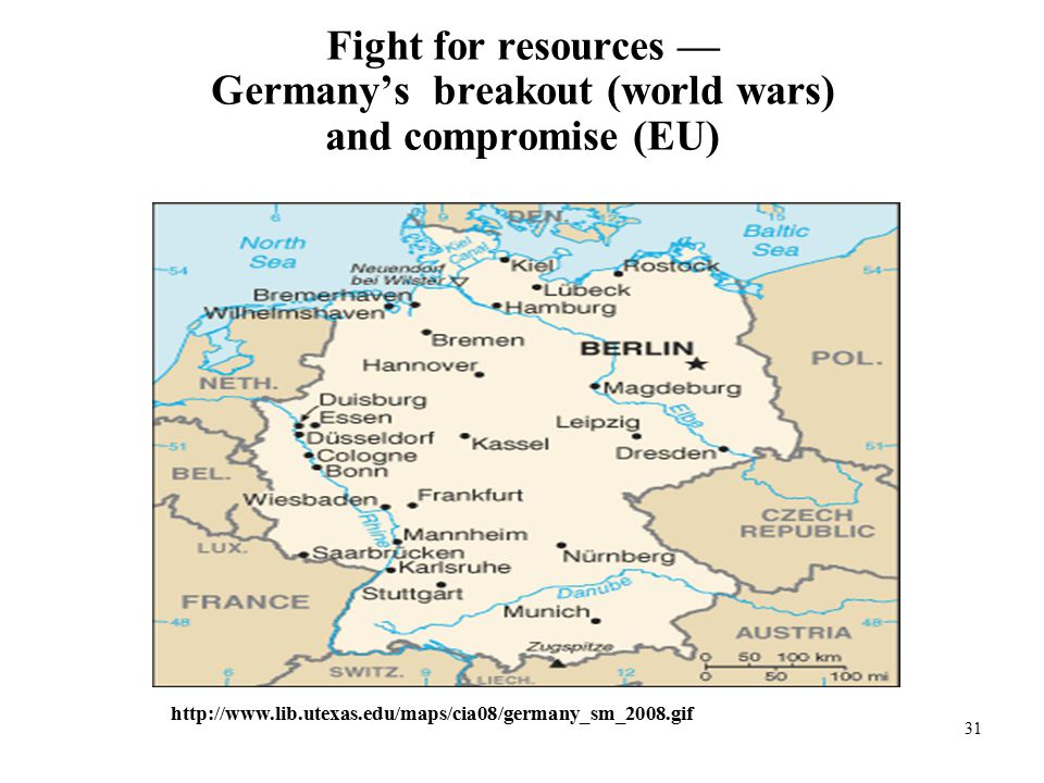 31 Fight for resources — Germany's breakout (world wars) and compromise (EU) http://www.lib.utexas.edu/maps/cia08/germany_sm_2008.gif
