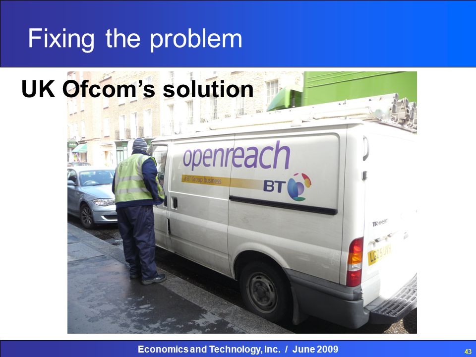 Economics and Technology, Inc. / June 2009 43 Fixing the problem UK Ofcom's solution