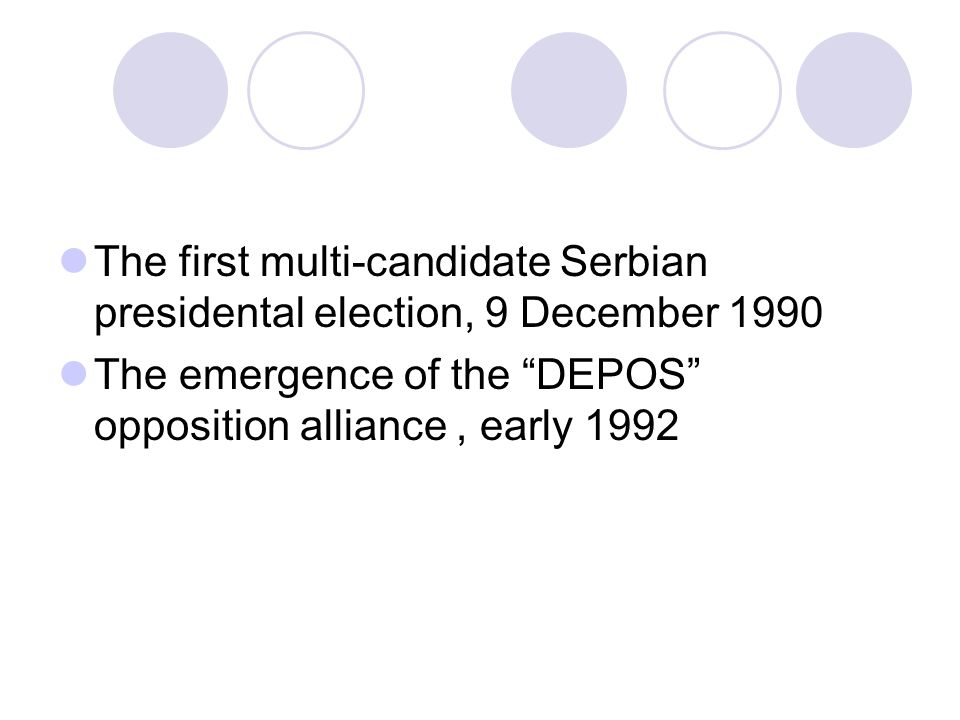 The first multi-candidate Serbian presidental election, 9 December 1990 The emergence of the DEPOS opposition alliance, early 1992