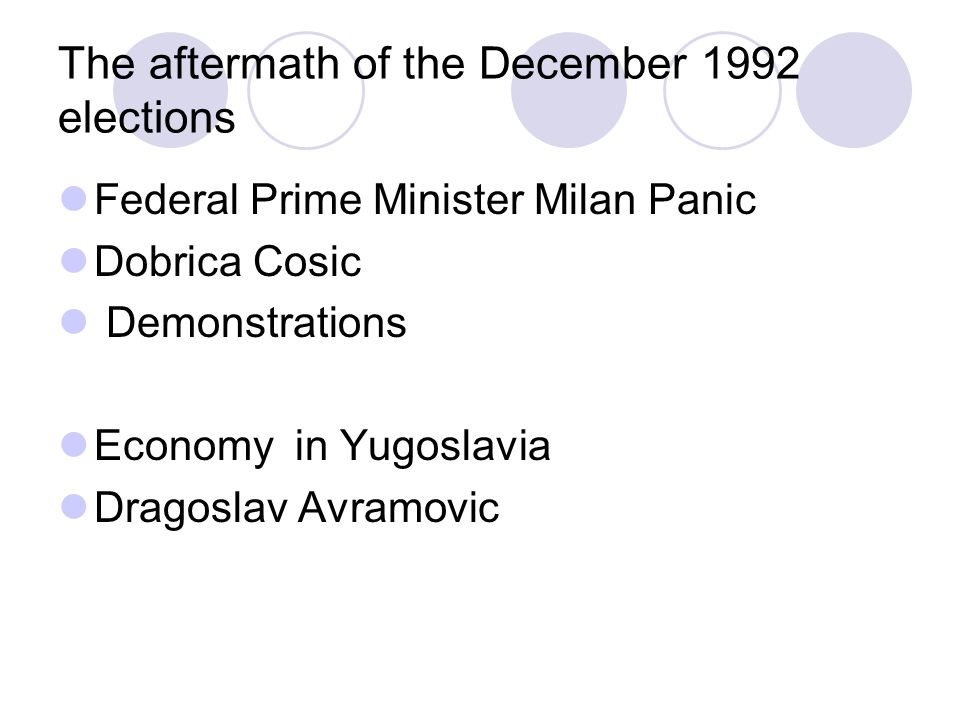 The aftermath of the December 1992 elections Federal Prime Minister Milan Panic Dobrica Cosic Demonstrations Economy in Yugoslavia Dragoslav Avramovic