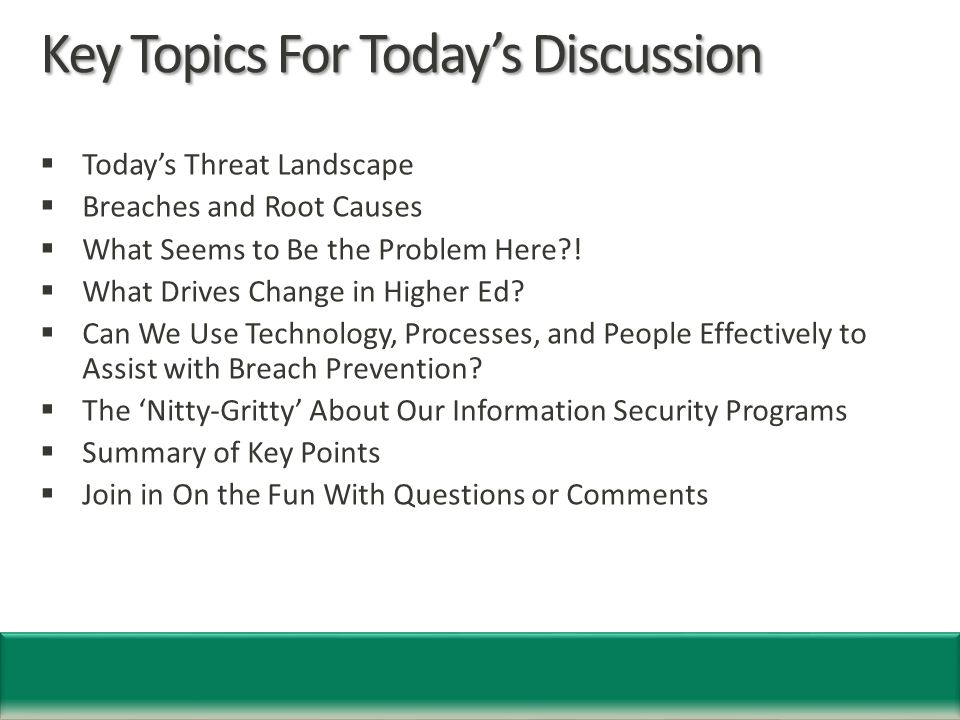 Key Topics For Today's Discussion  Today's Threat Landscape  Breaches and Root Causes  What Seems to Be the Problem Here .