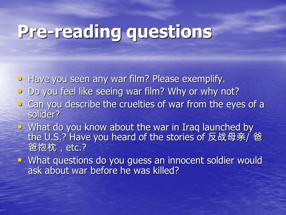 Pre-reading questions Have you seen any war film? Please exemplify. Have you seen any war film? Please exemplify. Do you feel like seeing war film? Wh