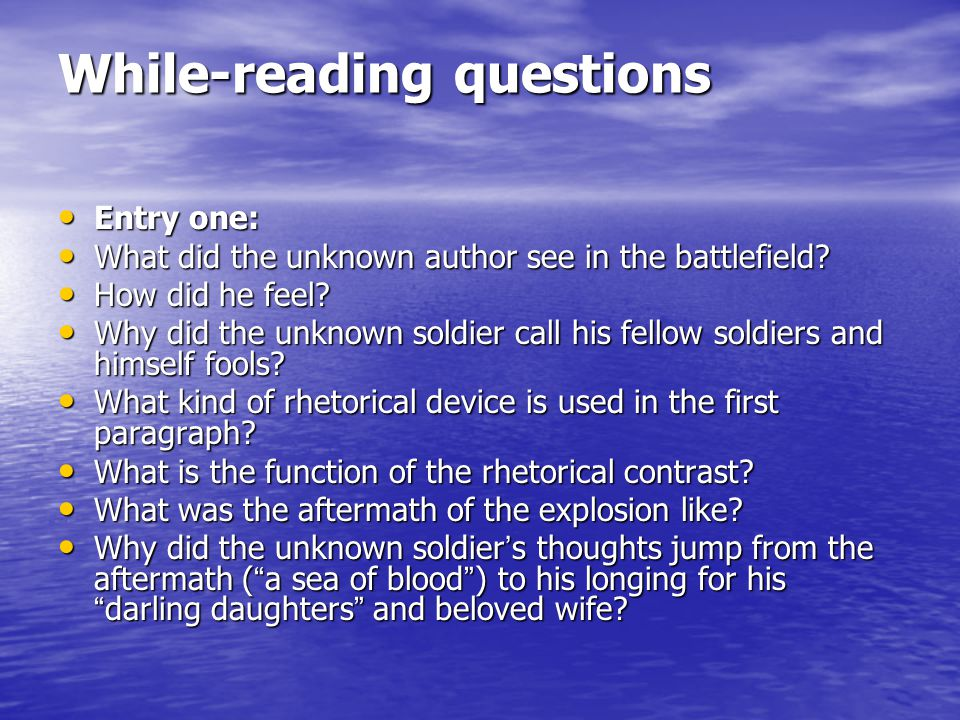 While-reading questions Entry one: Entry one: What did the unknown author see in the battlefield.