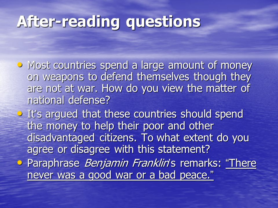 After-reading questions Most countries spend a large amount of money on weapons to defend themselves though they are not at war. How do you view the m