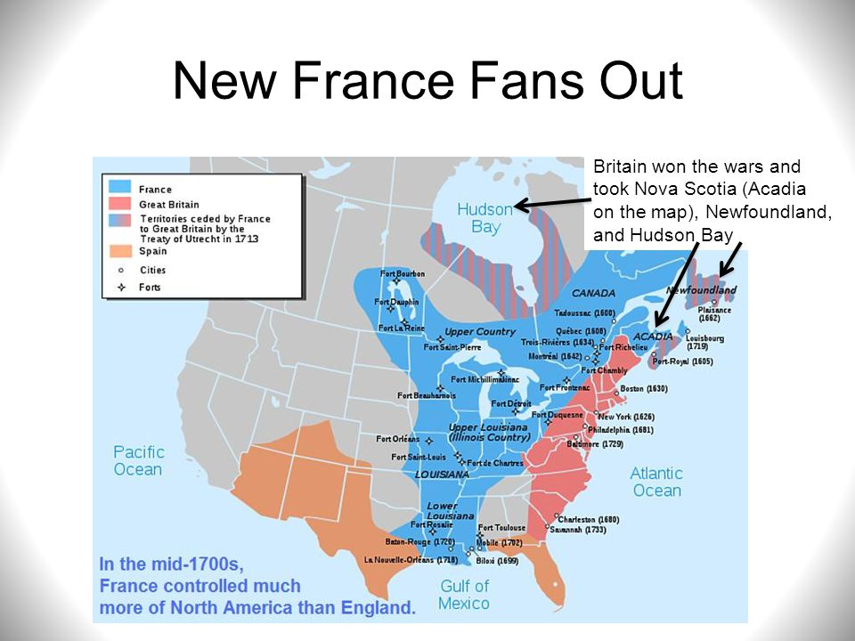 New France Fans Out Britain won the wars and took Nova Scotia (Acadia on the map), Newfoundland, and Hudson Bay