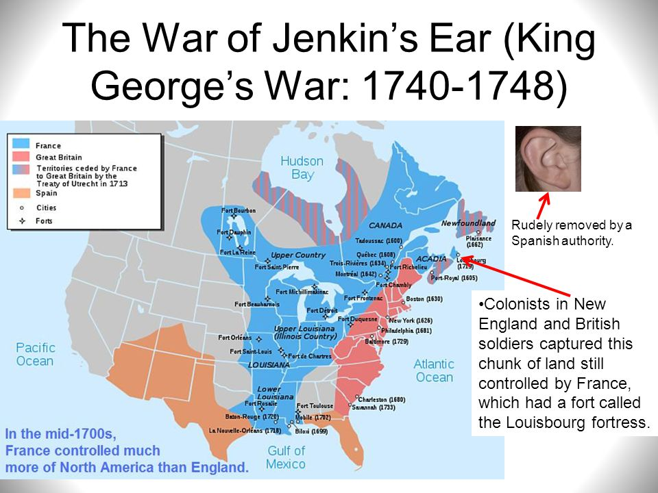 The War of Jenkin's Ear (King George's War: 1740-1748) Colonists in New England and British soldiers captured this chunk of land still controlled by F
