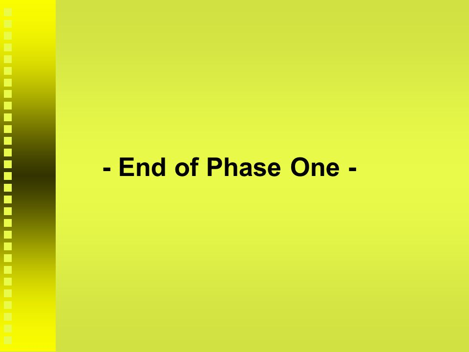 - End of Phase One -