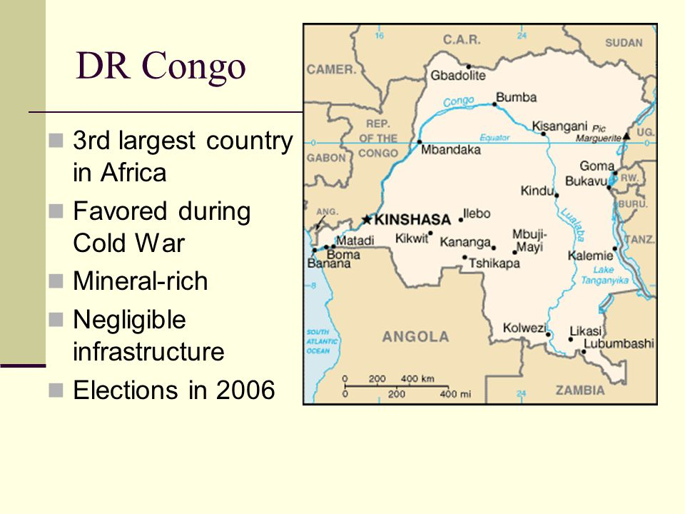 DR Congo 3rd largest country in Africa Favored during Cold War Mineral-rich Negligible infrastructure Elections in 2006