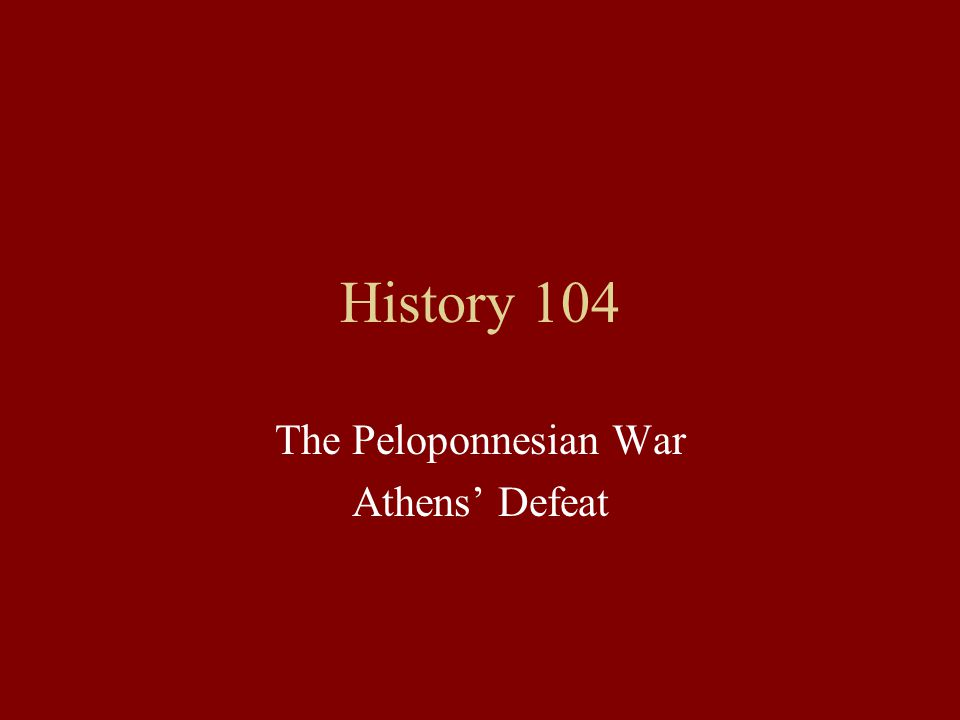 History 104 The Peloponnesian War Athens' Defeat