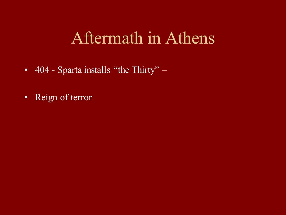 Aftermath in Athens 404 - Sparta installs the Thirty – Reign of terror