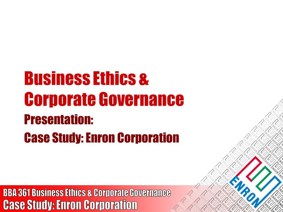 Business Ethics & Corporate Governance Presentation: Case Study: Enron Corporation