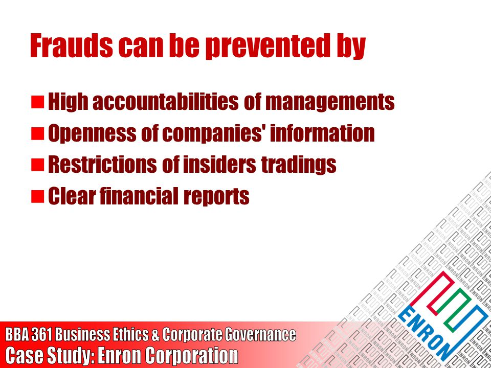 Frauds can be prevented by High accountabilities of managements Openness of companies' information Restrictions of insiders tradings Clear financial r
