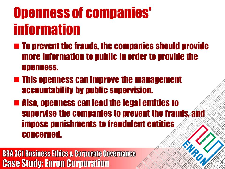 Openness of companies' information To prevent the frauds, the companies should provide more information to public in order to provide the openness. Th