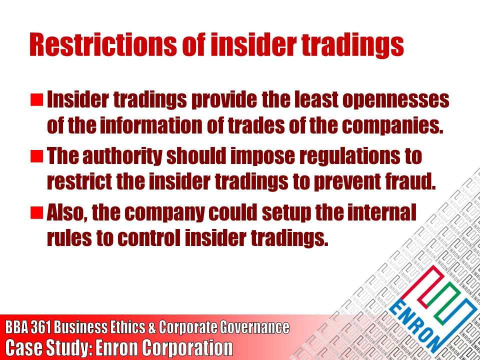 Restrictions of insider tradings Insider tradings provide the least opennesses of the information of trades of the companies. The authority should imp