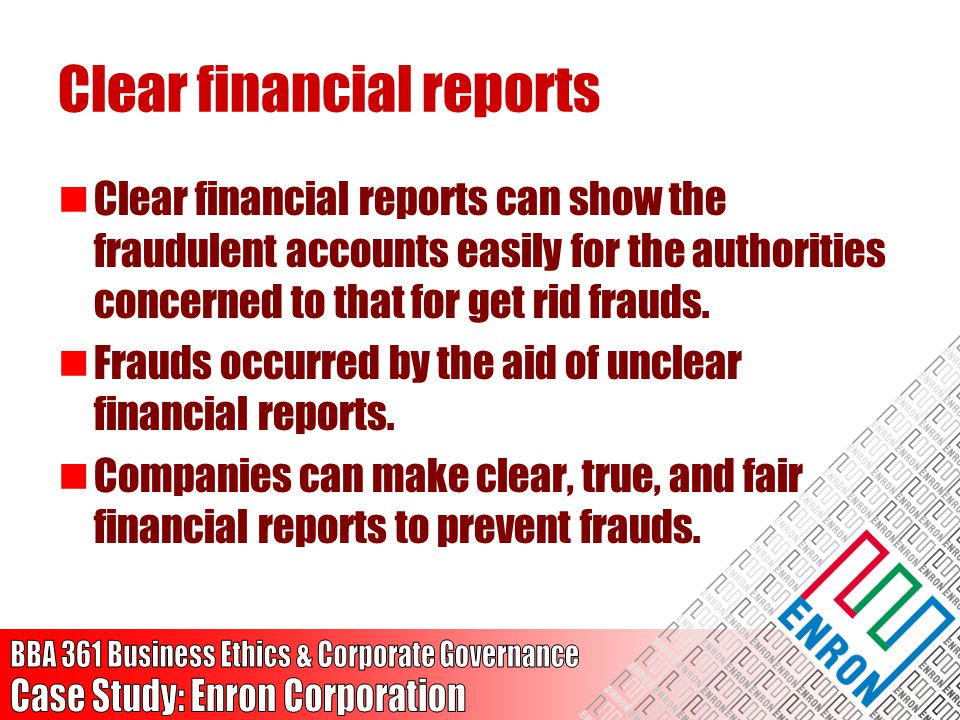 Clear financial reports Clear financial reports can show the fraudulent accounts easily for the authorities concerned to that for get rid frauds. Frau