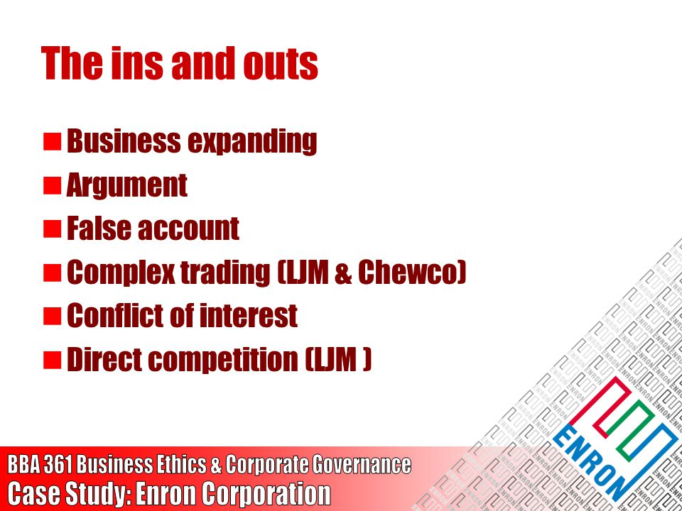 Business expanding Argument False account Complex trading (LJM & Chewco) Conflict of interest Direct competition (LJM )