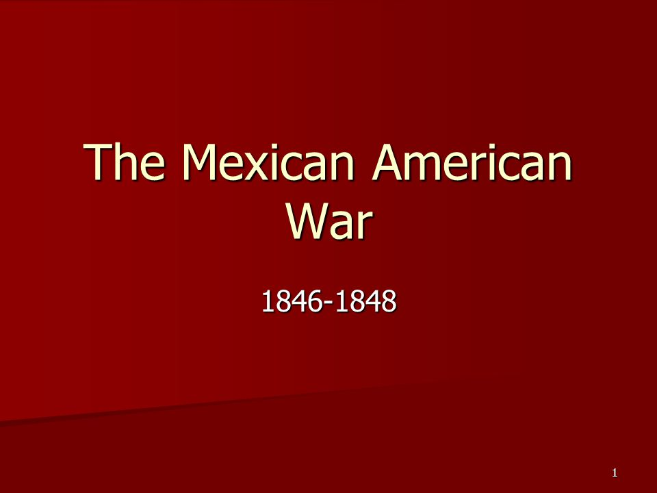 The Mexican American War 1846-1848 1