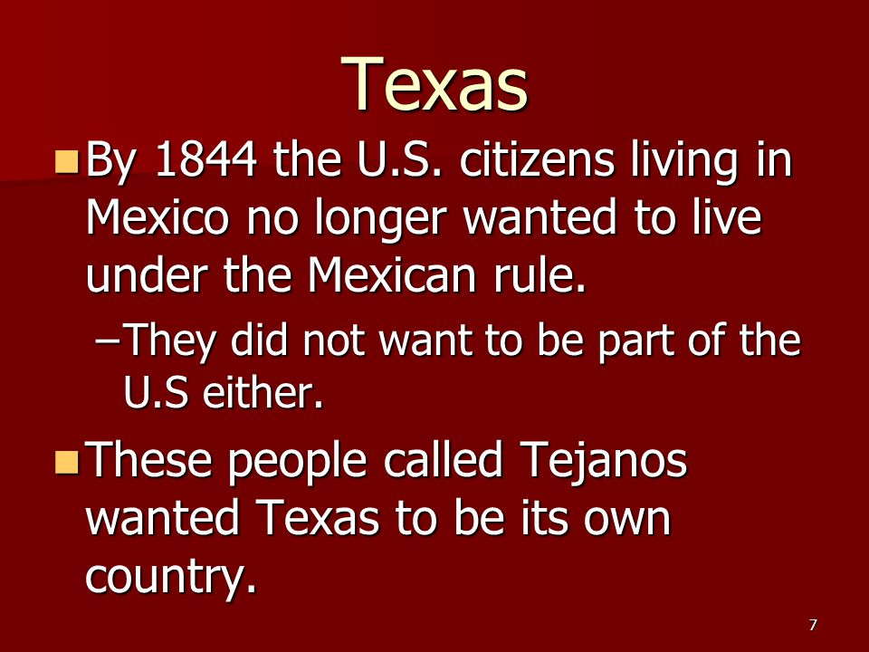 Texas By 1844 the U.S. citizens living in Mexico no longer wanted to live under the Mexican rule.
