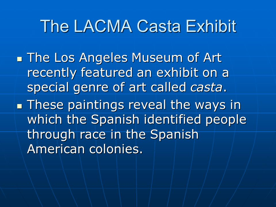 The LACMA Casta Exhibit The Los Angeles Museum of Art recently featured an exhibit on a special genre of art called casta. The Los Angeles Museum of A