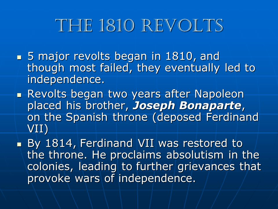 The 1810 Revolts 5 major revolts began in 1810, and though most failed, they eventually led to independence.