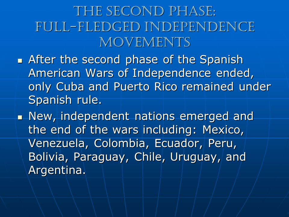The Second Phase: Full-fledged independence movements After the second phase of the Spanish American Wars of Independence ended, only Cuba and Puerto