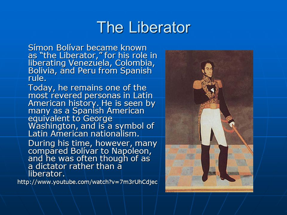 The Liberator Símon Bolívar became known as the Liberator, for his role in liberating Venezuela, Colombia, Bolivia, and Peru from Spanish rule.