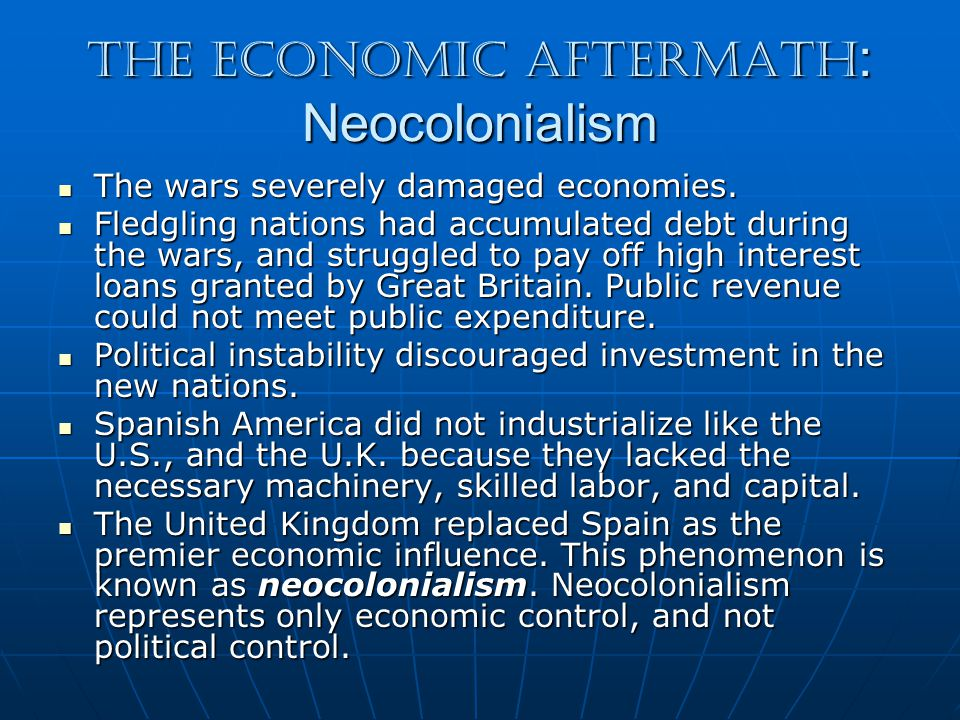 The Economic Aftermath : Neocolonialism The wars severely damaged economies.