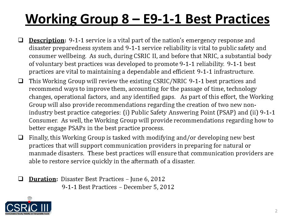 2 Working Group 8 – E9-1-1 Best Practices  Description: 9-1-1 service is a vital part of the nation s emergency response and disaster preparedness system and 9-1-1 service reliability is vital to public safety and consumer wellbeing.