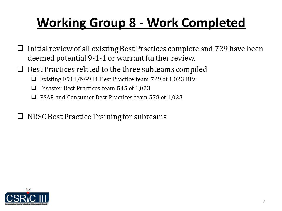Working Group 8 - Work Completed  Initial review of all existing Best Practices complete and 729 have been deemed potential 9-1-1 or warrant further review.