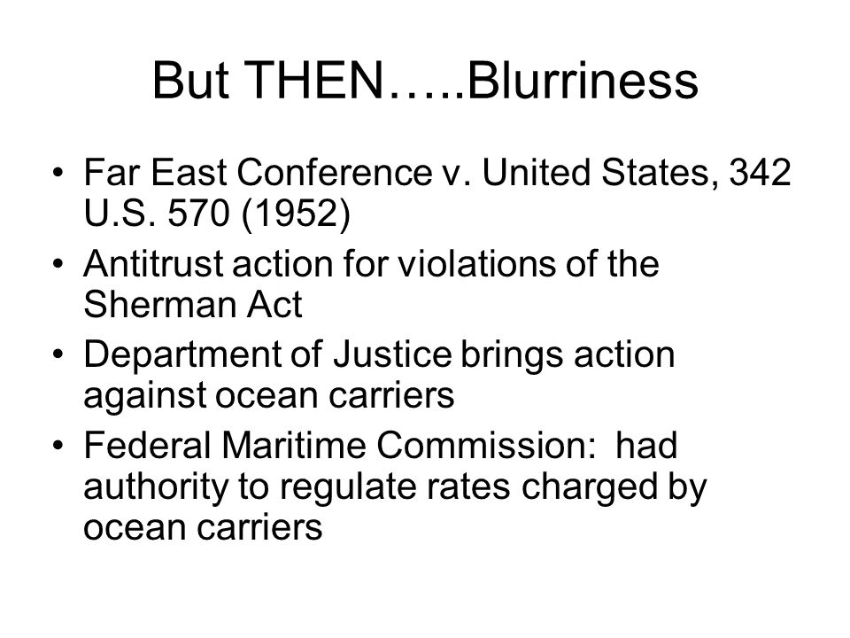 But THEN…..Blurriness Far East Conference v. United States, 342 U.S.