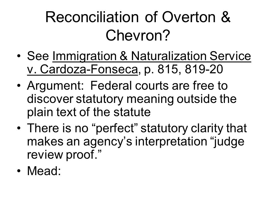 Reconciliation of Overton & Chevron. See Immigration & Naturalization Service v.
