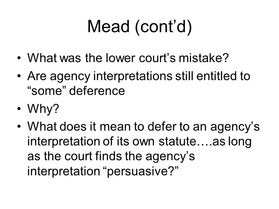 Mead (cont'd) What was the lower court's mistake.