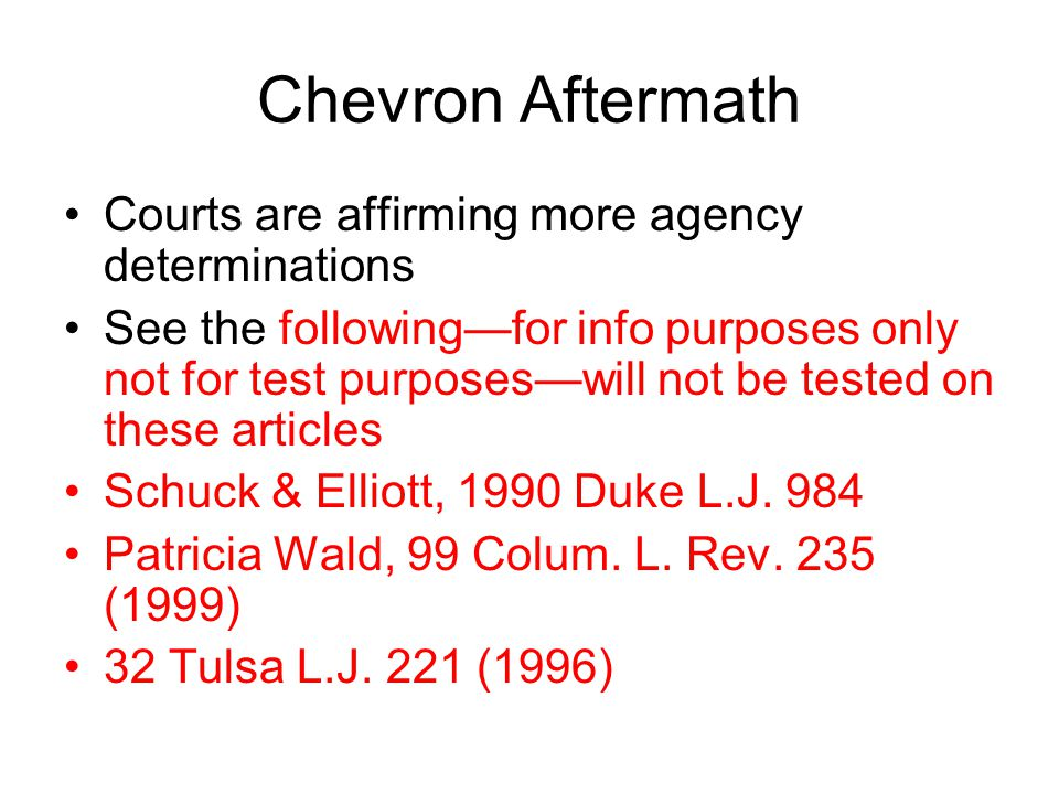 Chevron Aftermath Courts are affirming more agency determinations See the following—for info purposes only not for test purposes—will not be tested on these articles Schuck & Elliott, 1990 Duke L.J.