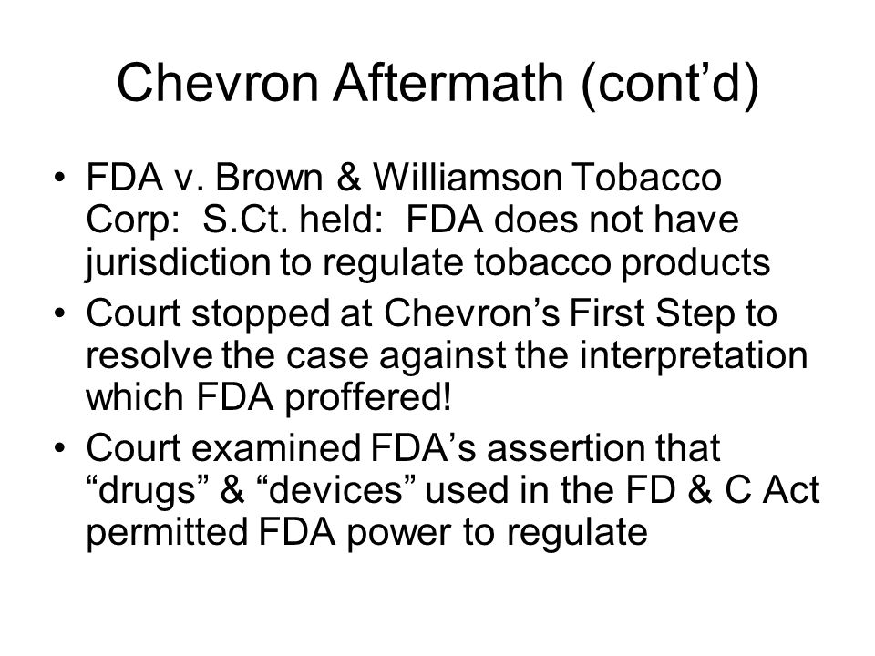 Chevron Aftermath (cont'd) FDA v. Brown & Williamson Tobacco Corp: S.Ct.