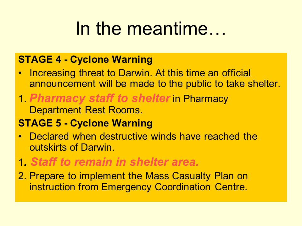 In the meantime… STAGE 4 - Cyclone Warning Increasing threat to Darwin. At this time an official announcement will be made to the public to take shelt