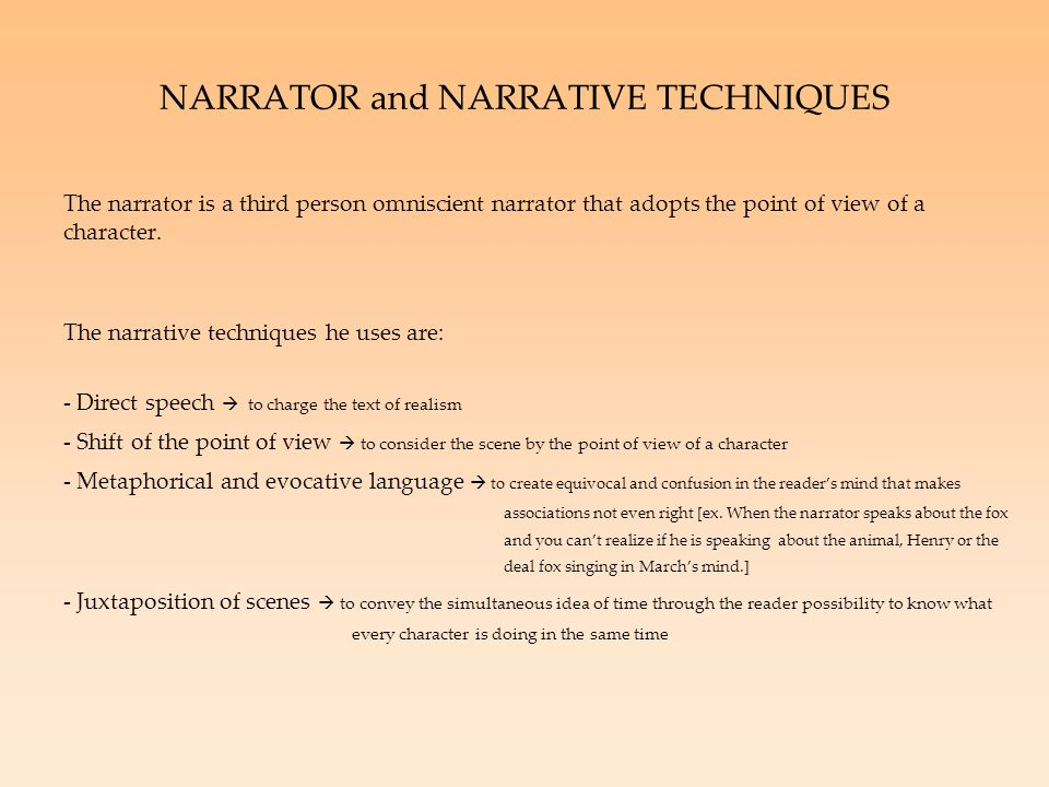 NARRATOR and NARRATIVE TECHNIQUES The narrator is a third person omniscient narrator that adopts the point of view of a character.