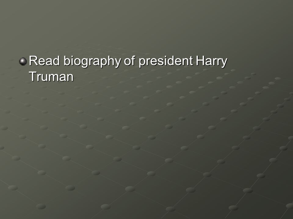 Read biography of president Harry Truman