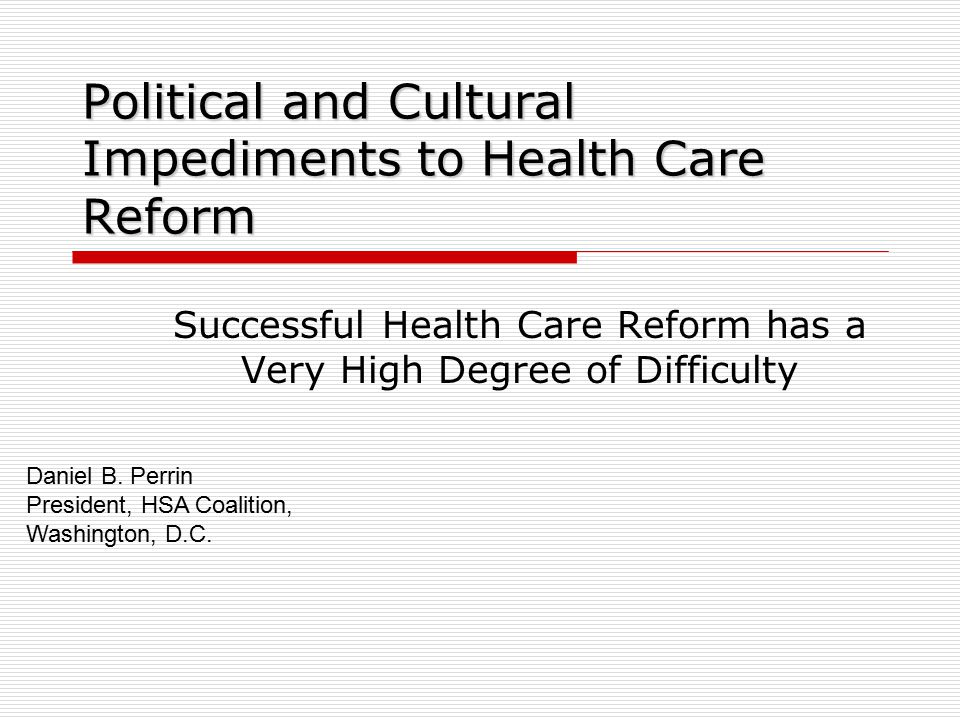 Conventional Wisdom on Health Care Reform in 2009 1.A victory by Senator Obama will result in Democratic Party control of the White House and Congress and Health Care Reform will happen.