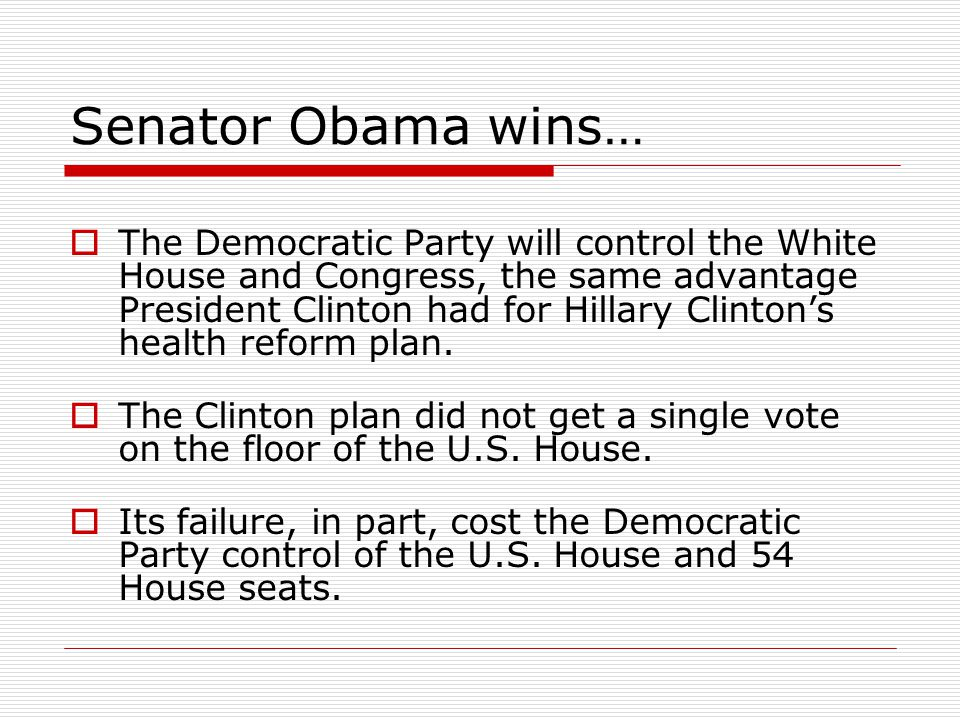 Senator Obama wins…  The Democratic Party will control the White House and Congress, the same advantage President Clinton had for Hillary Clinton's health reform plan.