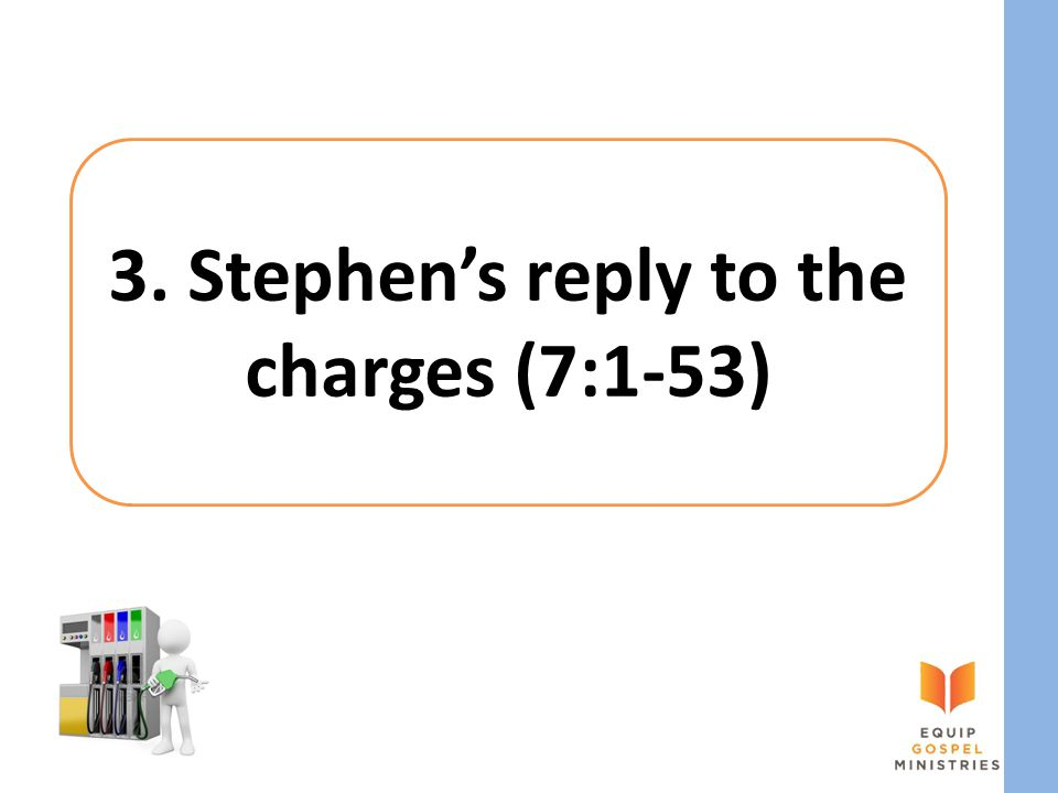 3. Stephen's reply to the charges (7:1-53)