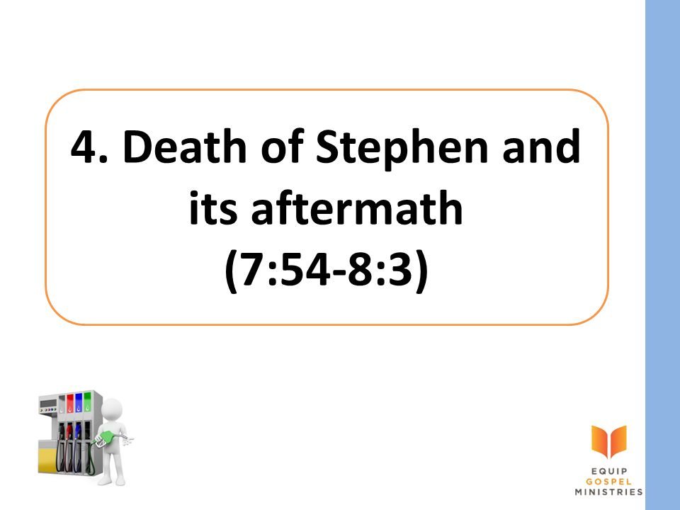 4. Death of Stephen and its aftermath (7:54-8:3)