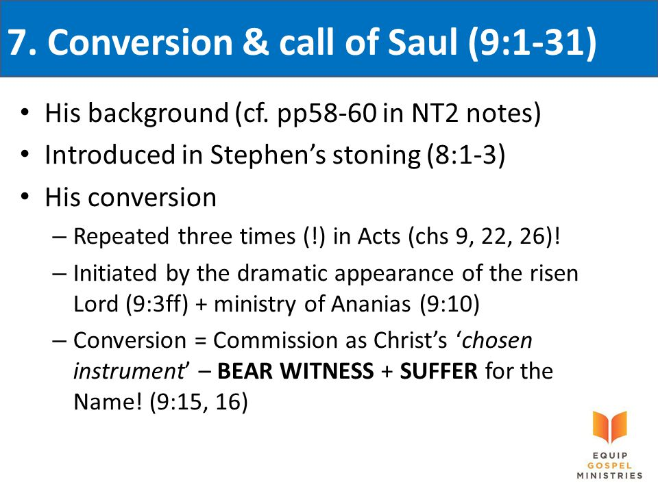7. Conversion & call of Saul (9:1-31) His background (cf.