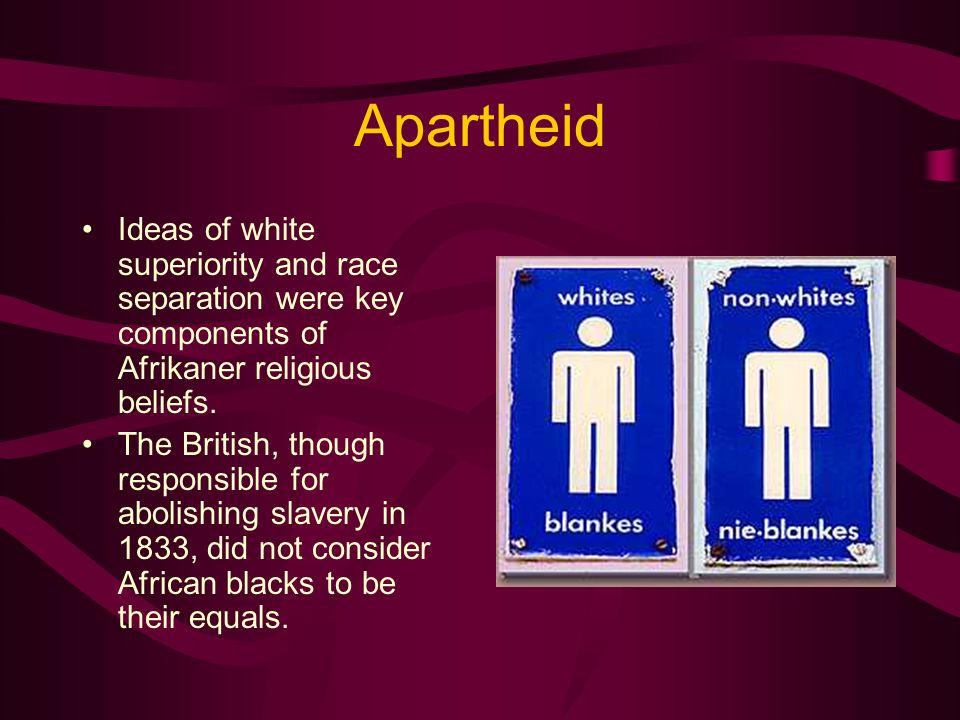 Apartheid Ideas of white superiority and race separation were key components of Afrikaner religious beliefs.