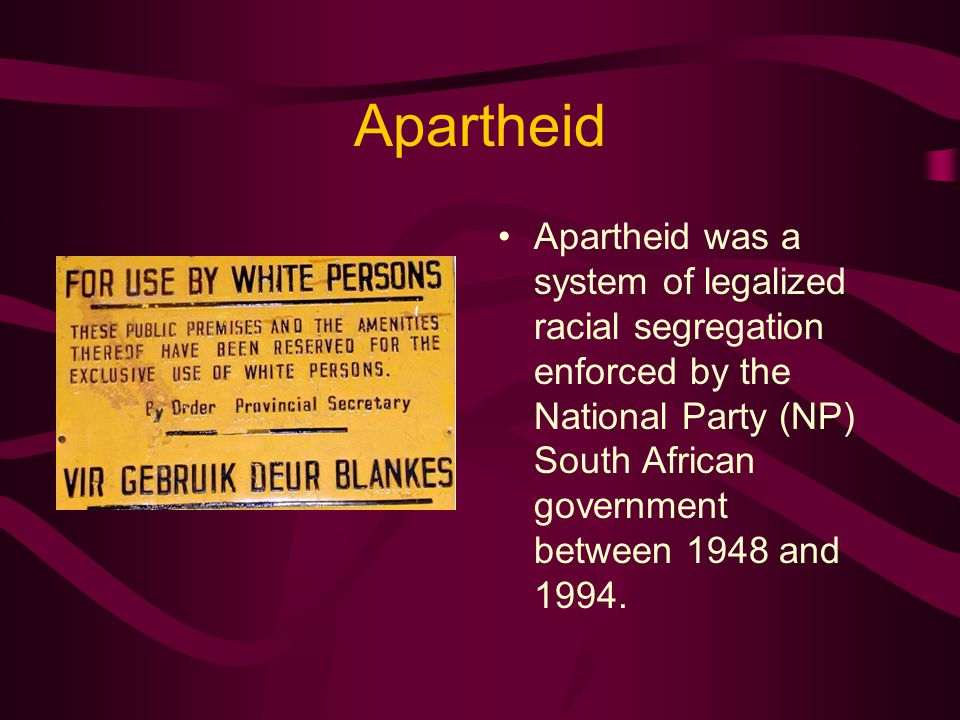 Apartheid Apartheid was a system of legalized racial segregation enforced by the National Party (NP) South African government between 1948 and 1994.