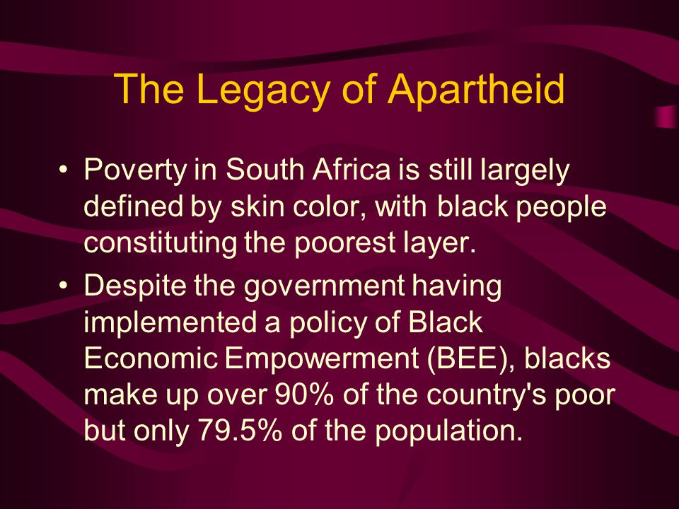 The Legacy of Apartheid Poverty in South Africa is still largely defined by skin color, with black people constituting the poorest layer.