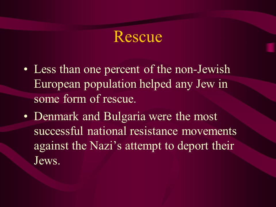 Rescue Less than one percent of the non-Jewish European population helped any Jew in some form of rescue.