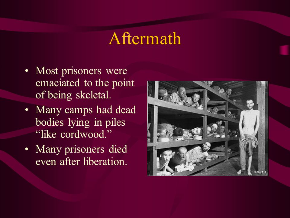 Aftermath Most prisoners were emaciated to the point of being skeletal.