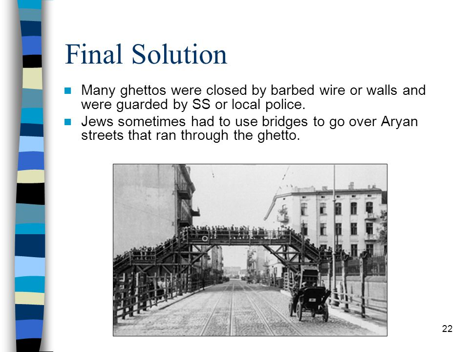 Final Solution Many ghettos were closed by barbed wire or walls and were guarded by SS or local police.