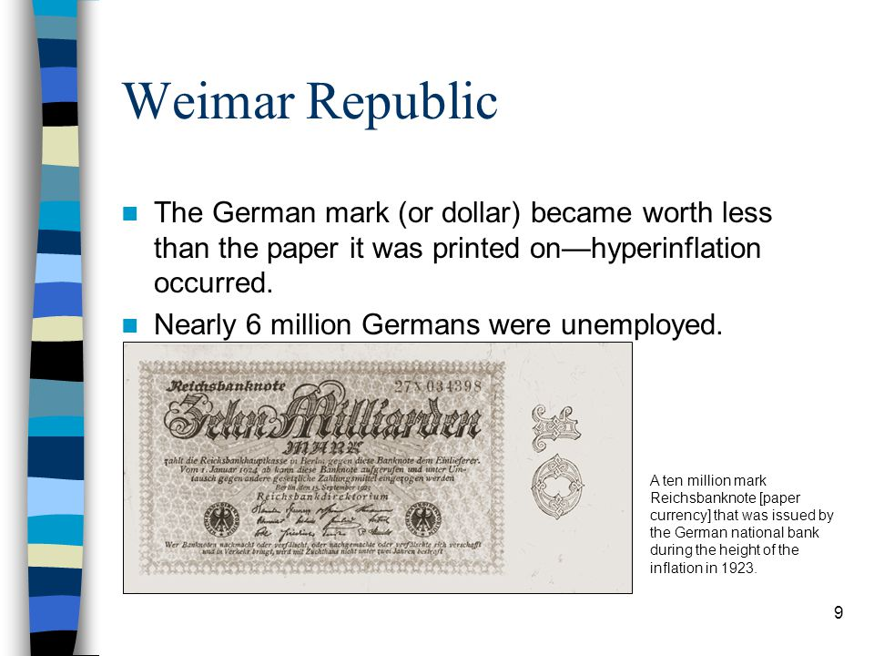 Weimar Republic The German mark (or dollar) became worth less than the paper it was printed on—hyperinflation occurred.