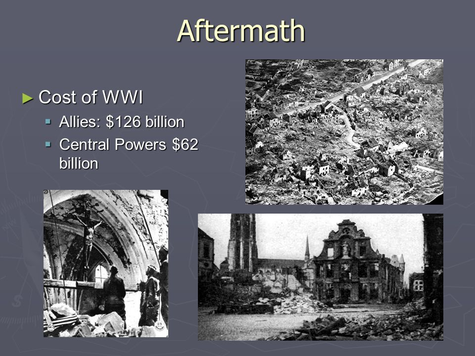 Aftermath ► Cost of WWI  Allies: $126 billion  Central Powers $62 billion